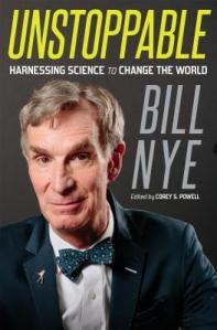Nye, Bill; Unstoppable Harnessing Science to Change the World